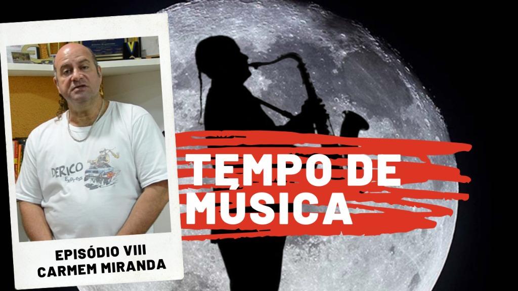 Tempo de Música - Carmem Miranda - Foto: Echos Tec