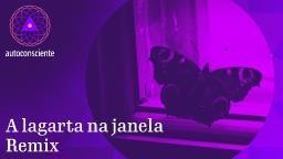 A Lagarta na Janela | Remix