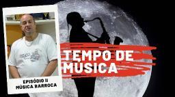 Tempo de Música segundo episódio | Música Barroca